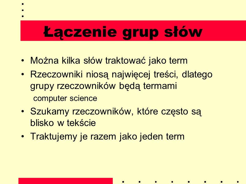 Łączenie grup słów Można kilka słów traktować jako term