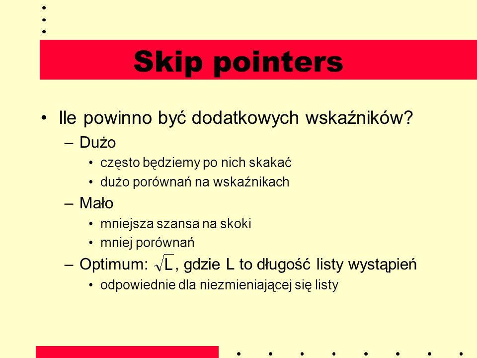 Skip pointers Ile powinno być dodatkowych wskaźników Dużo Mało