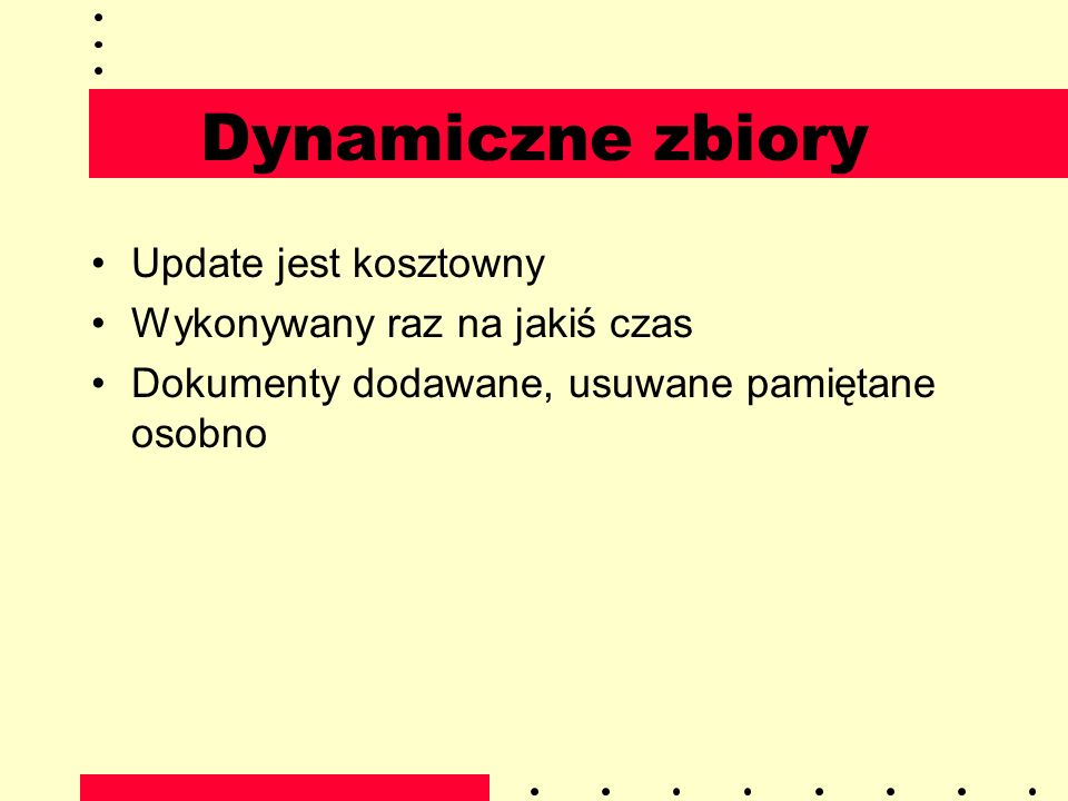 Dynamiczne zbiory Update jest kosztowny Wykonywany raz na jakiś czas