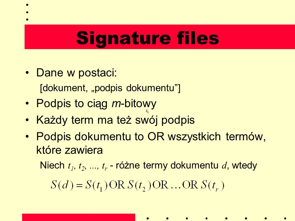 Signature files Dane w postaci: Podpis to ciąg m-bitowy