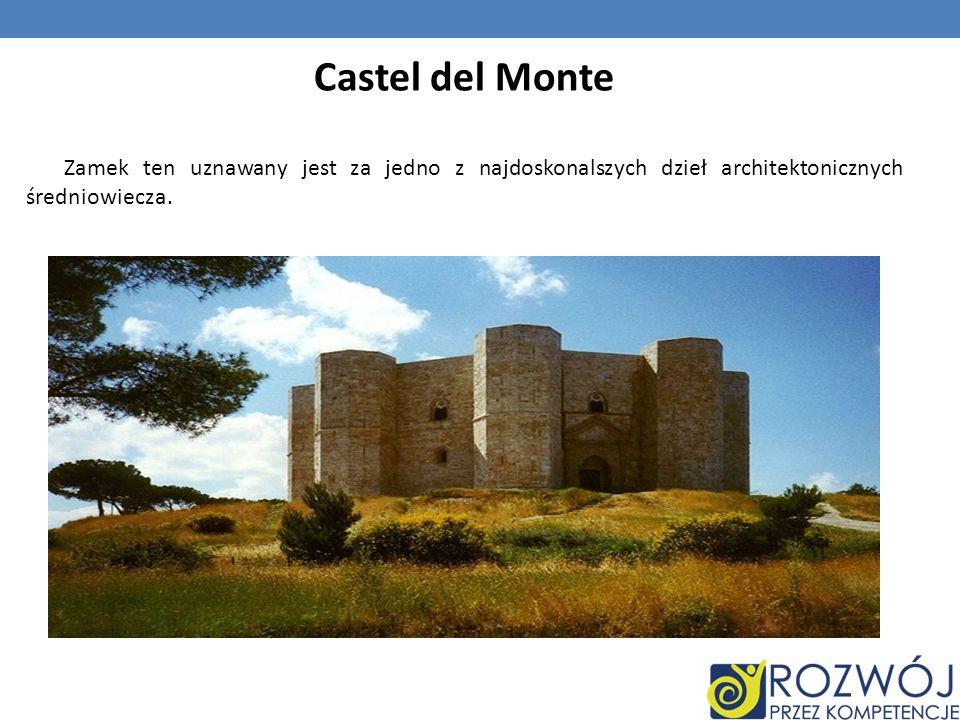 Castel del Monte Zamek ten uznawany jest za jedno z najdoskonalszych dzieł architektonicznych średniowiecza.