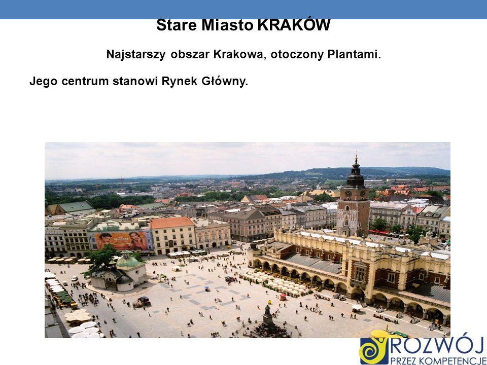 Najstarszy obszar Krakowa, otoczony Plantami.