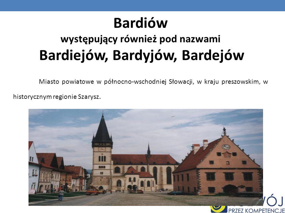 występujący również pod nazwami Bardiejów, Bardyjów, Bardejów