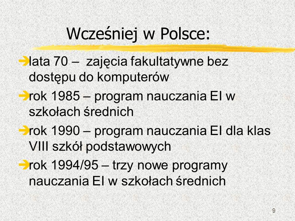 Wcześniej w Polsce: lata 70 – zajęcia fakultatywne bez dostępu do komputerów. rok 1985 – program nauczania EI w szkołach średnich.