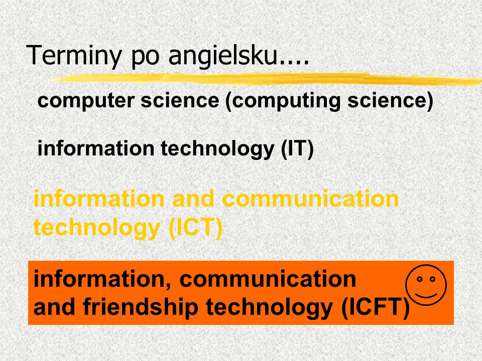 Terminy po angielsku.... computer science (computing science) information technology (IT) information and communication technology (ICT)