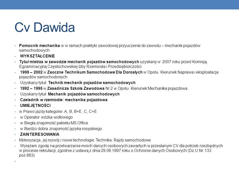 Cv Dawida Pomocnik mechanika w w ramach praktyki zawodowej przyuczenie do zawodu – mechanik pojazdów samochodowych.