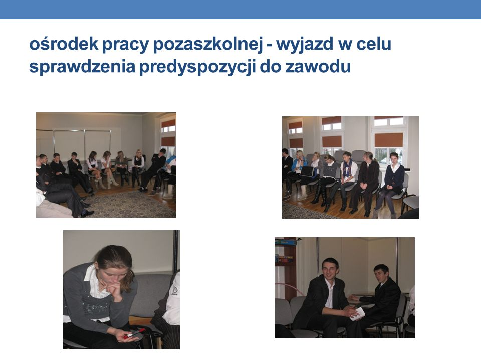 ośrodek pracy pozaszkolnej - wyjazd w celu sprawdzenia predyspozycji do zawodu