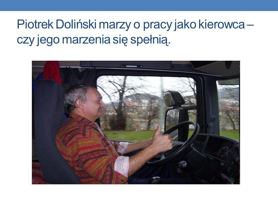 Piotrek Doliński marzy o pracy jako kierowca – czy jego marzenia się spełnią.