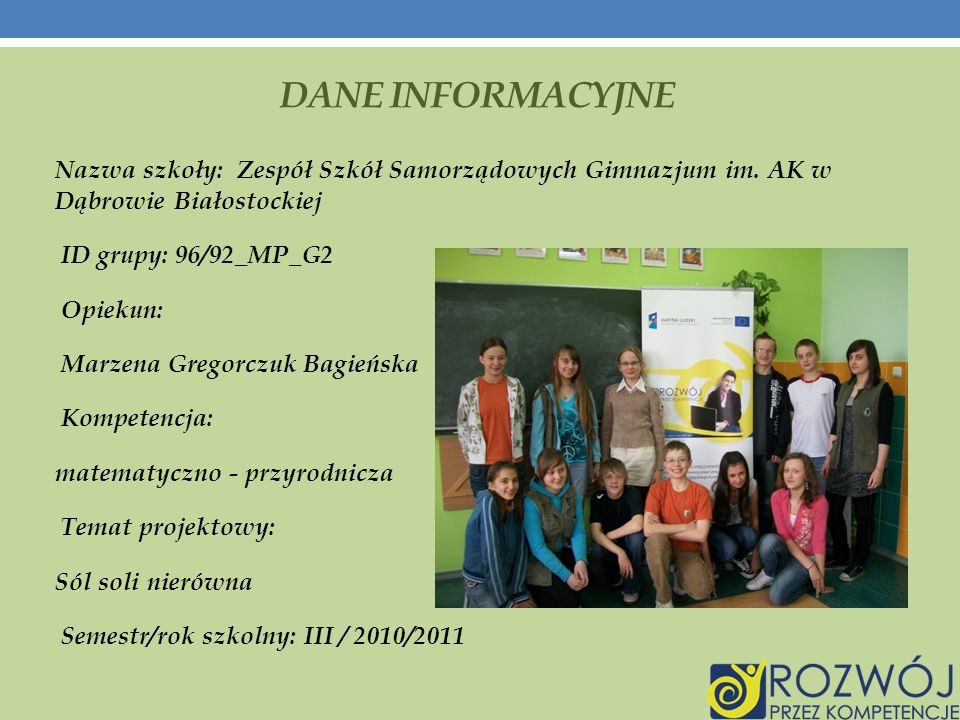 Dane INFORMACYJNE Nazwa szkoły: Zespół Szkół Samorządowych Gimnazjum im. AK w Dąbrowie Białostockiej.