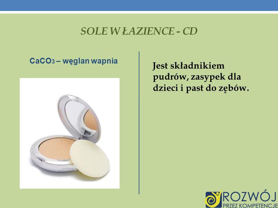 SOLE W ŁAZIENCE - CD CaCO3 – węglan wapnia.