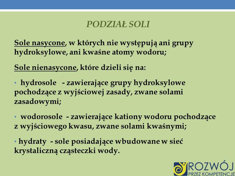 Podział soli Sole nasycone, w których nie występują ani grupy hydroksylowe, ani kwaśne atomy wodoru;