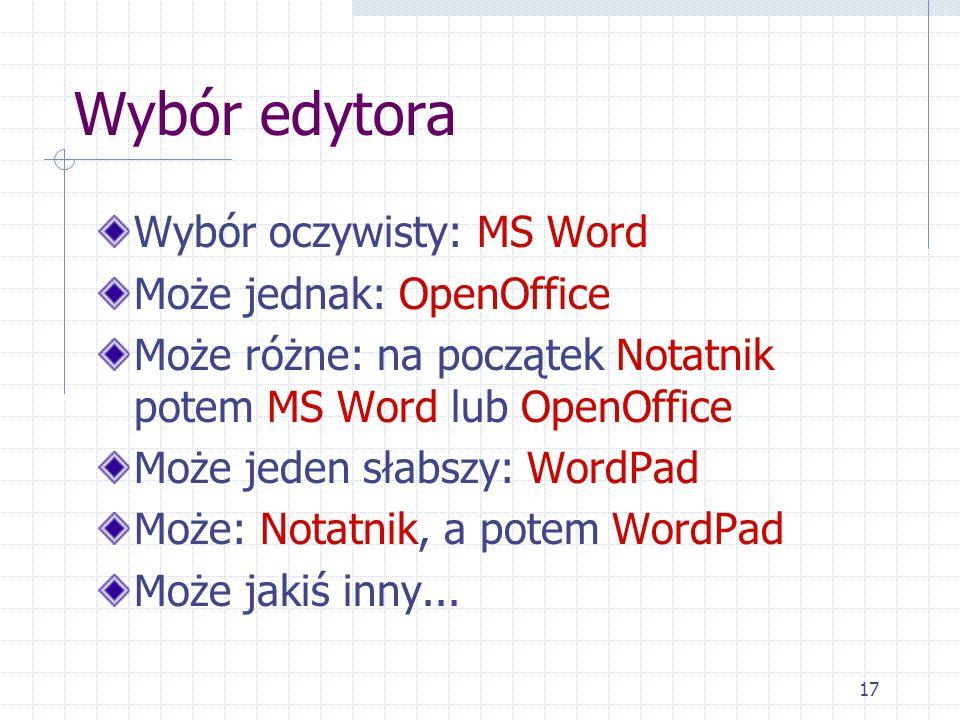 Wybór edytora Wybór oczywisty: MS Word Może jednak: OpenOffice