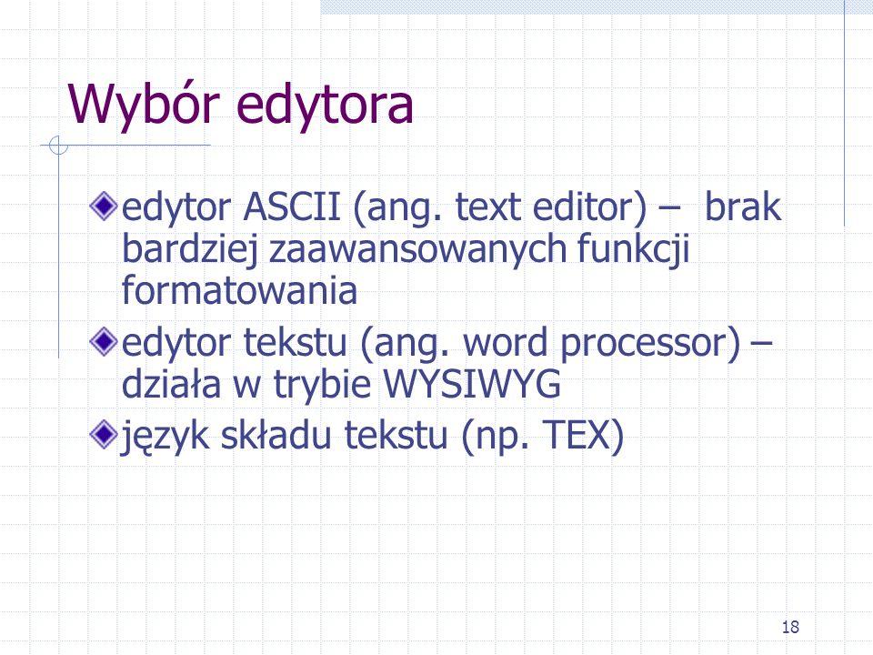 Wybór edytora edytor ASCII (ang. text editor) – brak bardziej zaawansowanych funkcji formatowania.