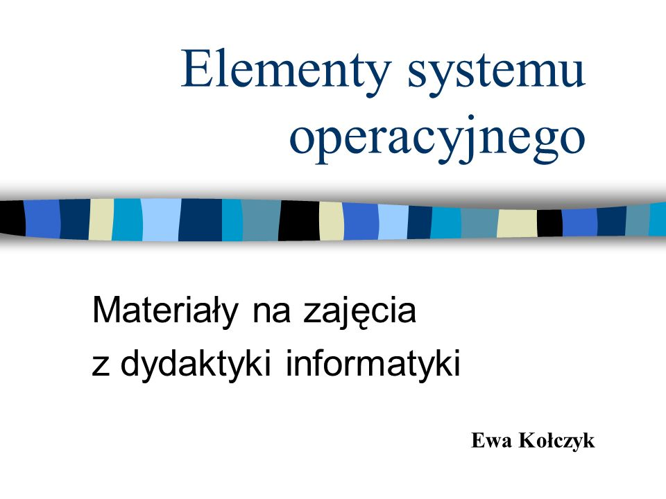 Elementy systemu operacyjnego