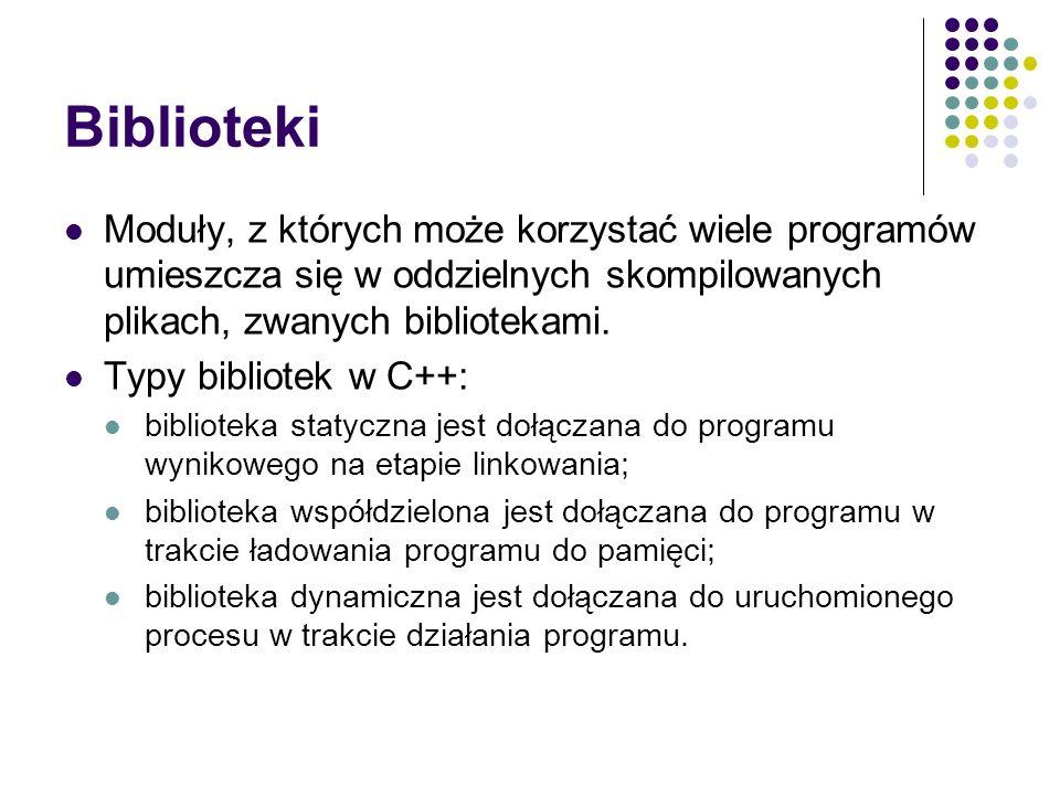 BibliotekiModuły, z których może korzystać wiele programów umieszcza się w oddzielnych skompilowanych plikach, zwanych bibliotekami.
