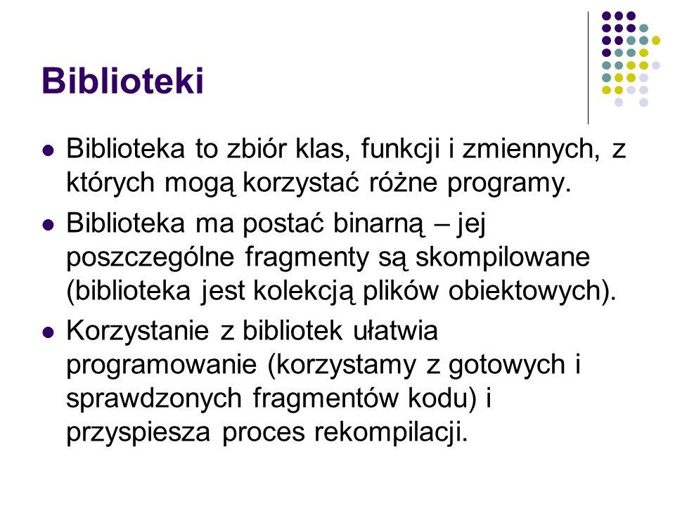 BibliotekiBiblioteka to zbiór klas, funkcji i zmiennych, z których mogą korzystać różne programy.