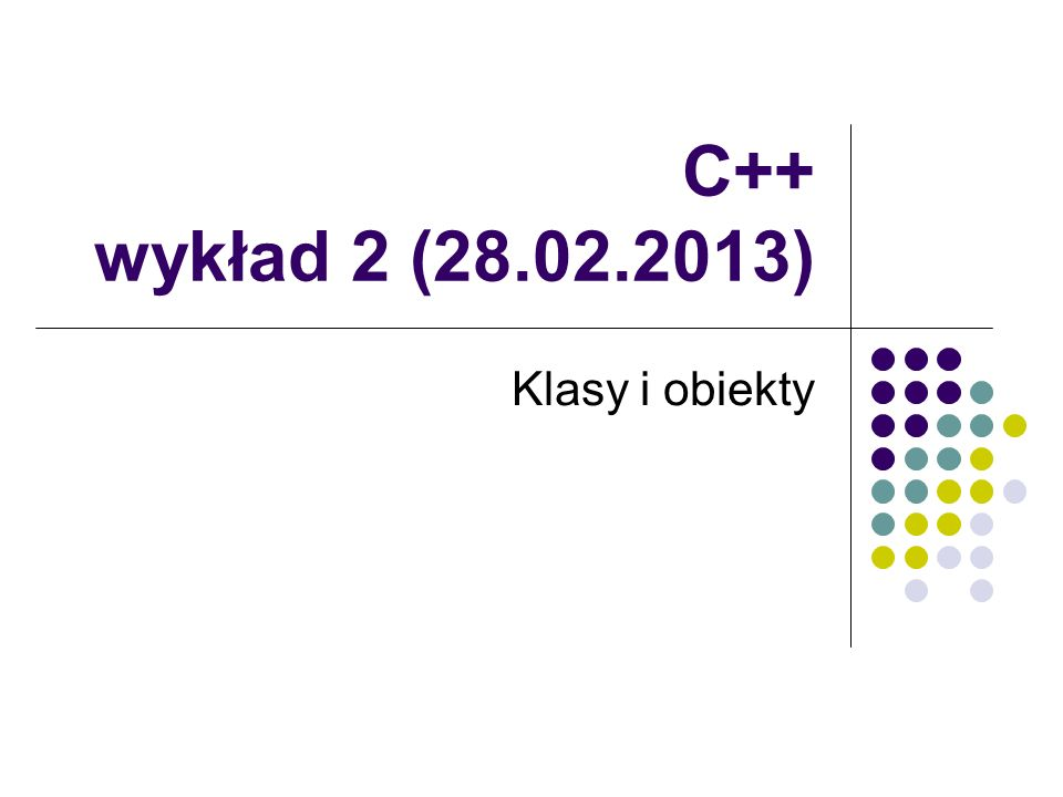 C++ wykład 2 (28.02.2013) Klasy i obiekty