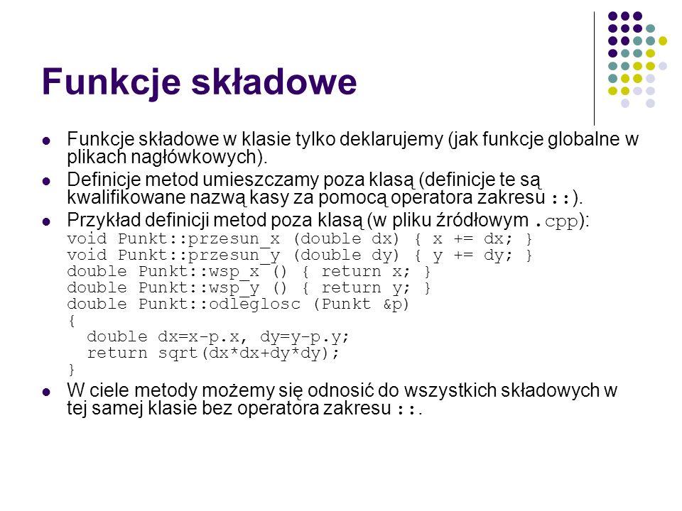 Funkcje składoweFunkcje składowe w klasie tylko deklarujemy (jak funkcje globalne w plikach nagłówkowych).