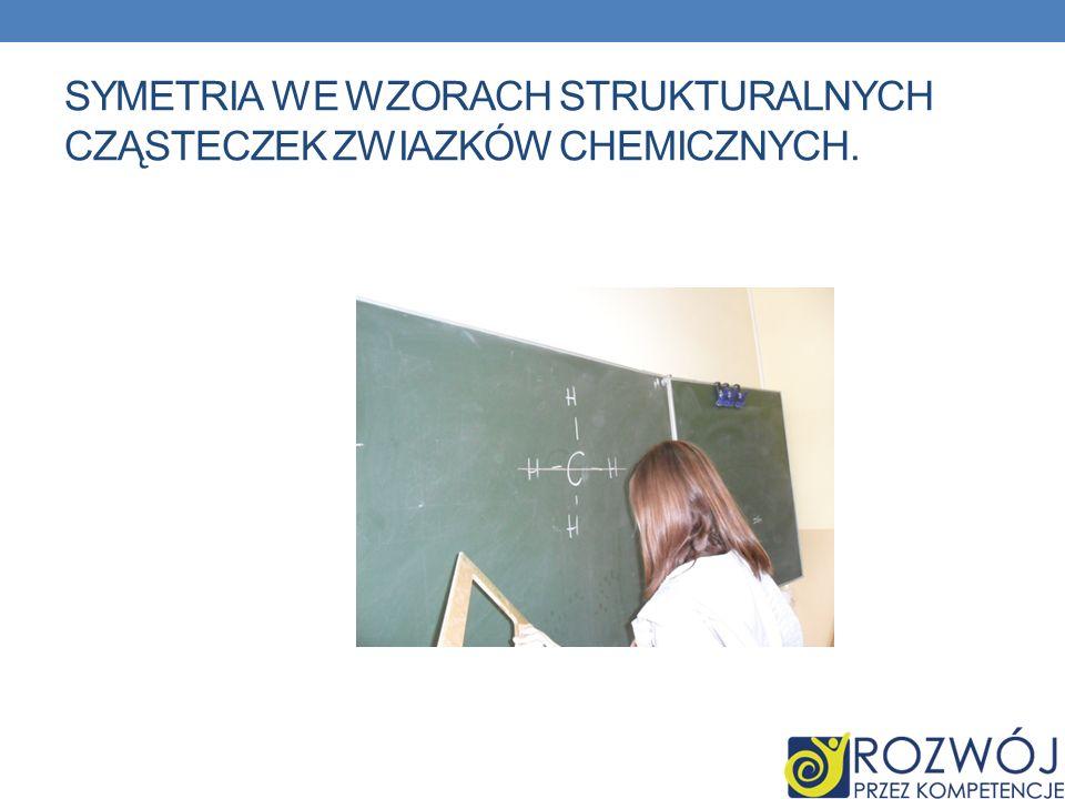 Symetria we wzorach strukturalnych CZĄSTECZEK ZWIAZKÓW CHEMICZNYCH.