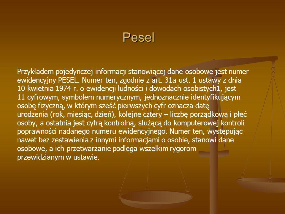 Pesel Przykładem pojedynczej informacji stanowiącej dane osobowe jest numer. ewidencyjny PESEL. Numer ten, zgodnie z art. 31a ust. 1 ustawy z dnia.