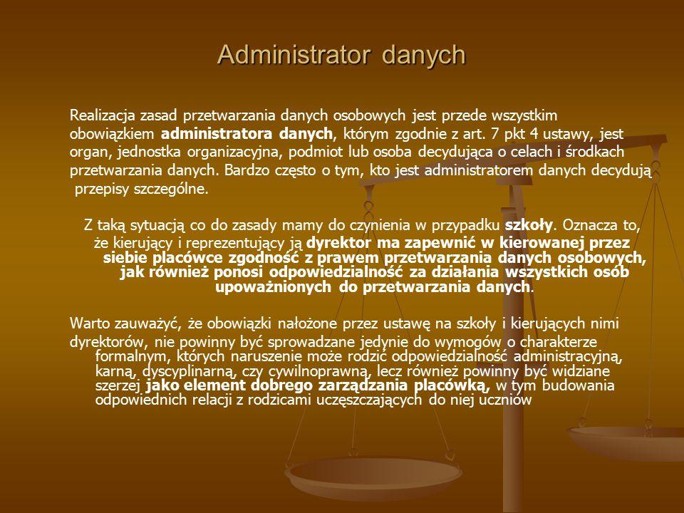 Administrator danych Realizacja zasad przetwarzania danych osobowych jest przede wszystkim.