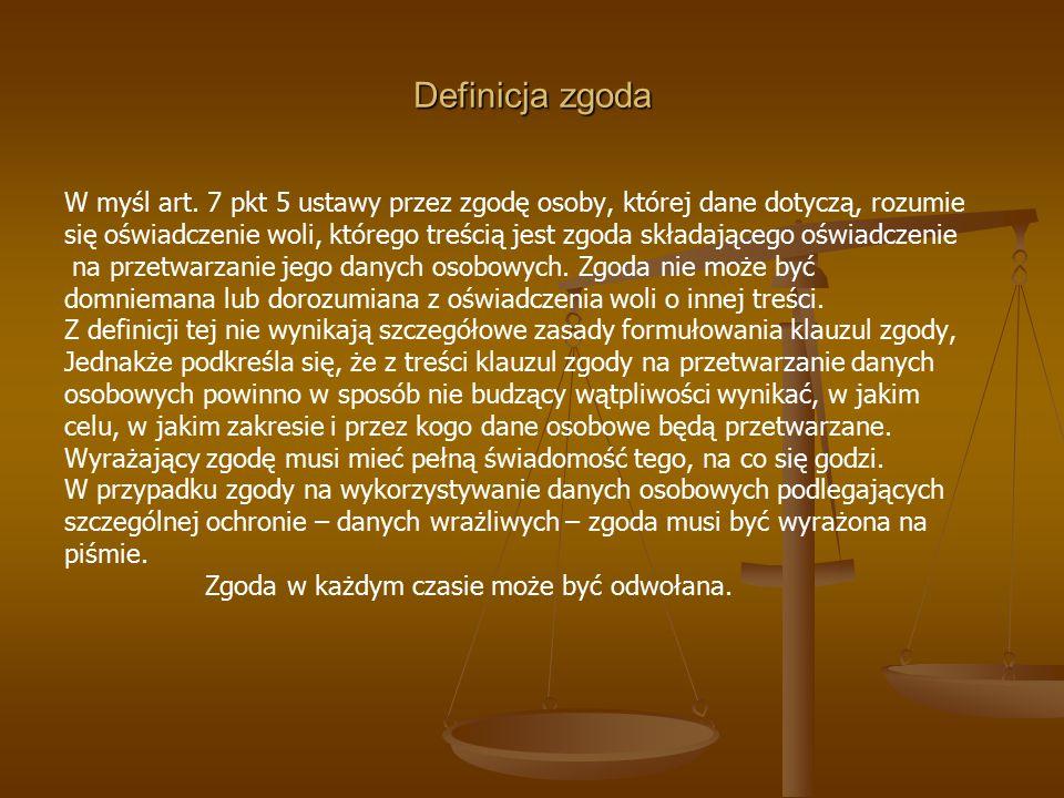 Definicja zgoda W myśl art. 7 pkt 5 ustawy przez zgodę osoby, której dane dotyczą, rozumie.