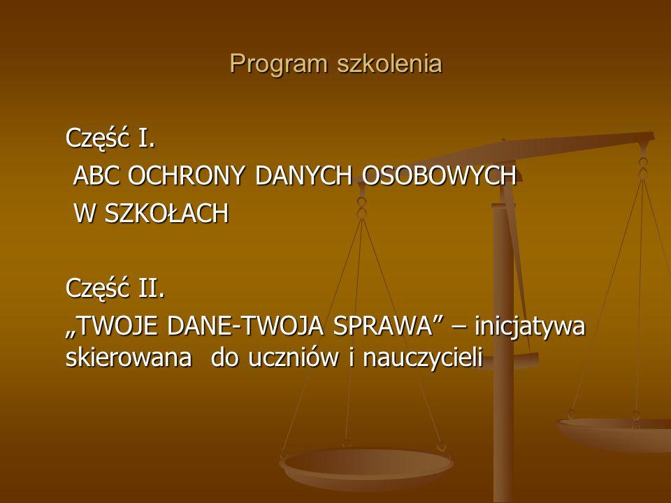 Program szkolenia Część I. ABC OCHRONY DANYCH OSOBOWYCH. W SZKOŁACH. Część II.