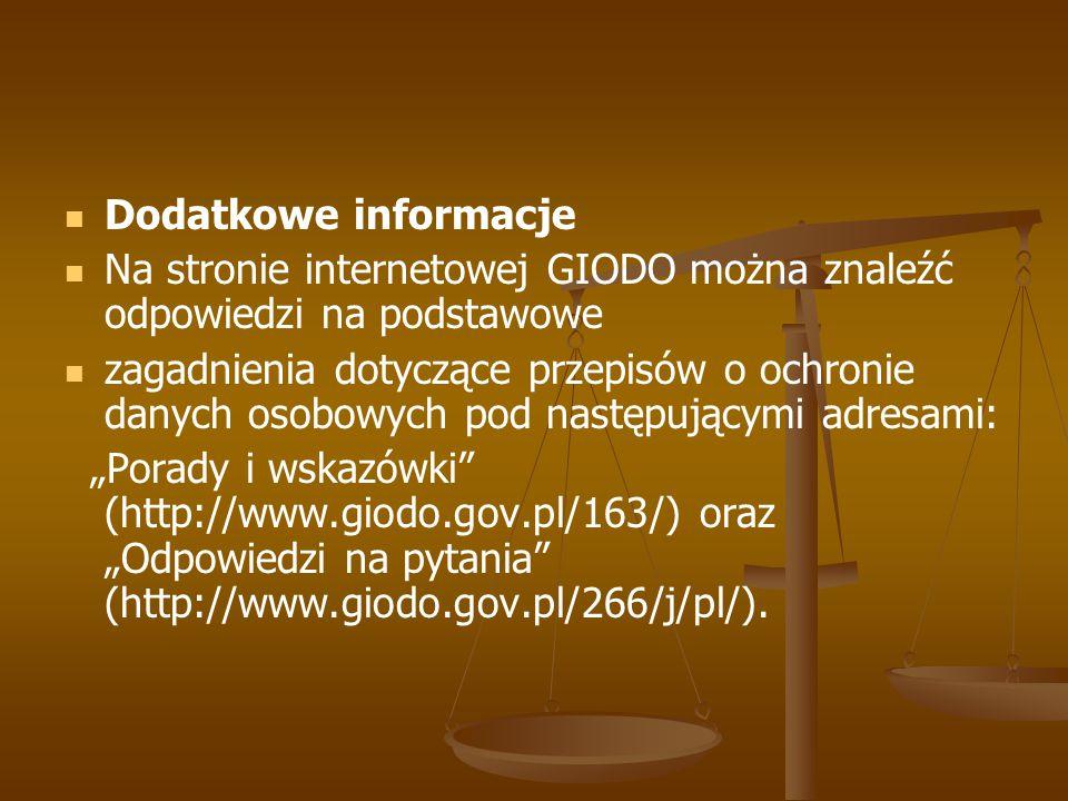 Dodatkowe informacje Na stronie internetowej GIODO można znaleźć odpowiedzi na podstawowe.