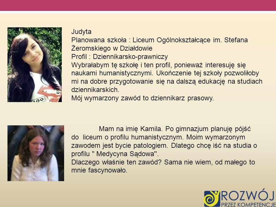 JudytaPlanowana szkoła : Liceum Ogólnokształcące im. Stefana Żeromskiego w Działdowie. Profil : Dziennikarsko-prawniczy.