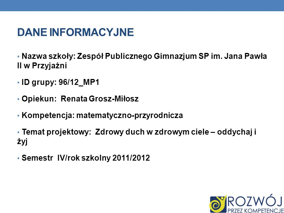 Dane INFORMACYJNE Nazwa szkoły: Zespół Publicznego Gimnazjum SP im. Jana Pawła II w Przyjaźni. ID grupy: 96/12_MP1.