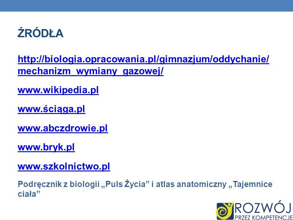 Źródła http://biologia.opracowania.pl/gimnazjum/oddychanie/ mechanizm_wymiany_gazowej/ www.wikipedia.pl.