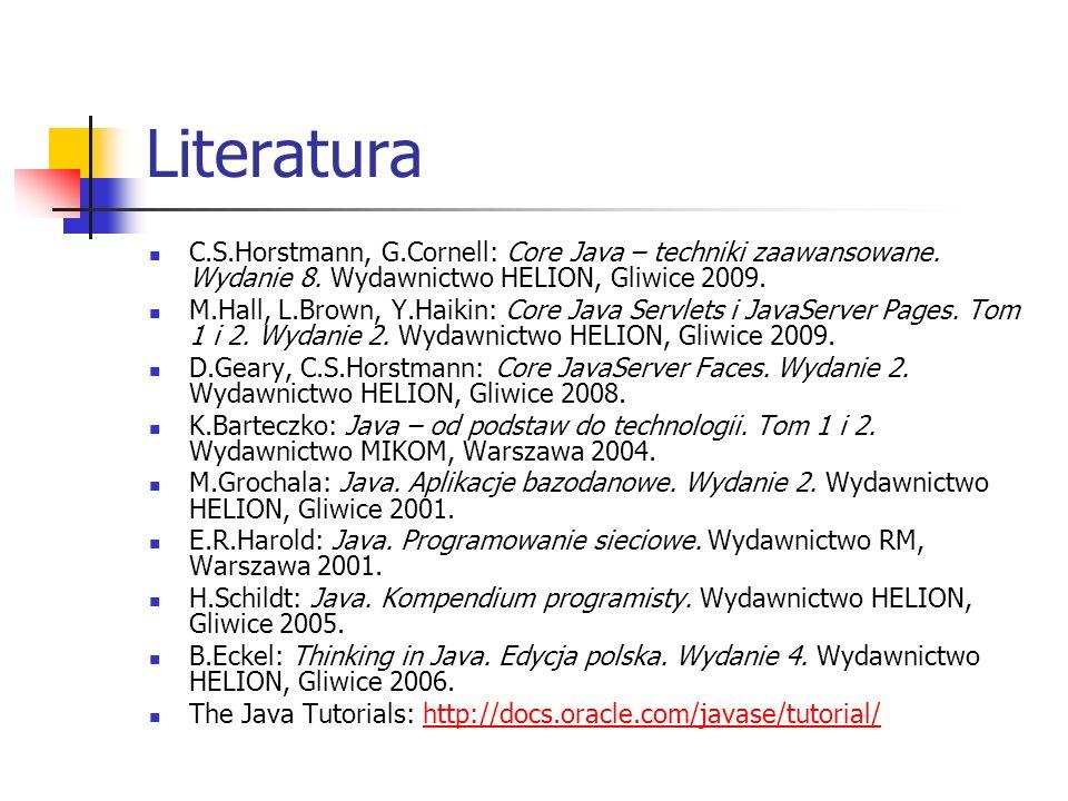 Literatura C.S.Horstmann, G.Cornell: Core Java – techniki zaawansowane. Wydanie 8. Wydawnictwo HELION, Gliwice 2009.