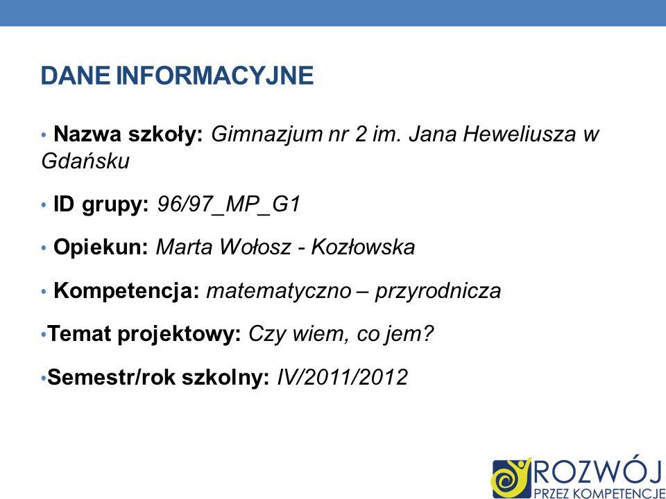Dane INFORMACYJNE Nazwa szkoły: Gimnazjum nr 2 im. Jana Heweliusza w Gdańsku. ID grupy: 96/97_MP_G1.