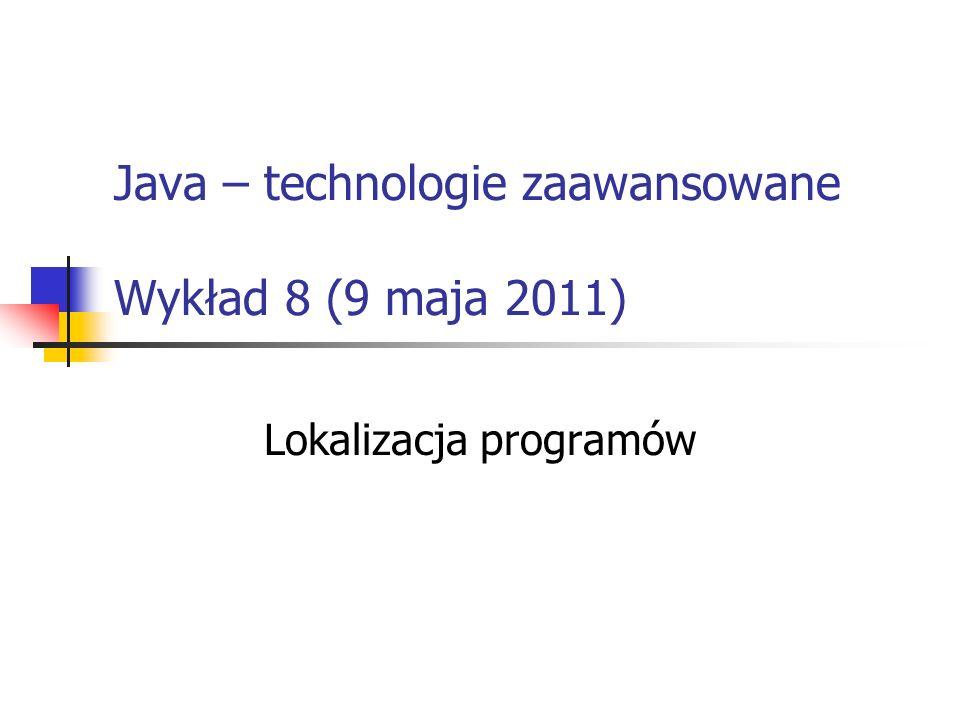 Java – technologie zaawansowane Wykład 8 (9 maja 2011)
