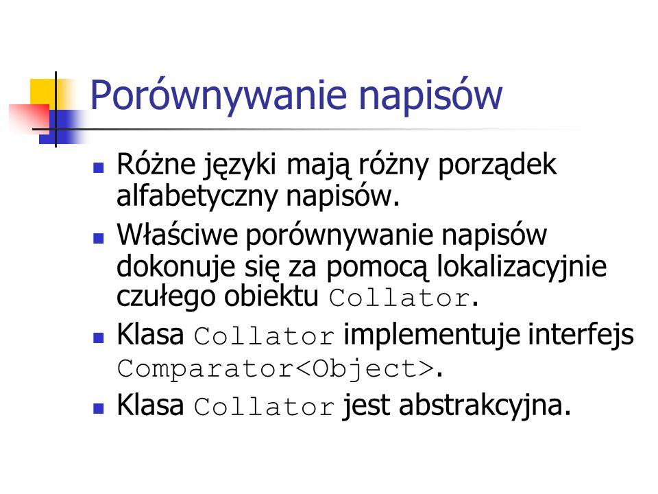 Porównywanie napisów Różne języki mają różny porządek alfabetyczny napisów.