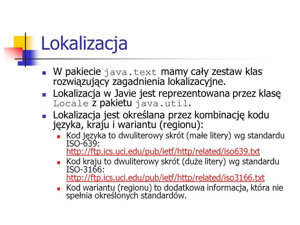 Lokalizacja W pakiecie java.text mamy cały zestaw klas rozwiązujący zagadnienia lokalizacyjne.