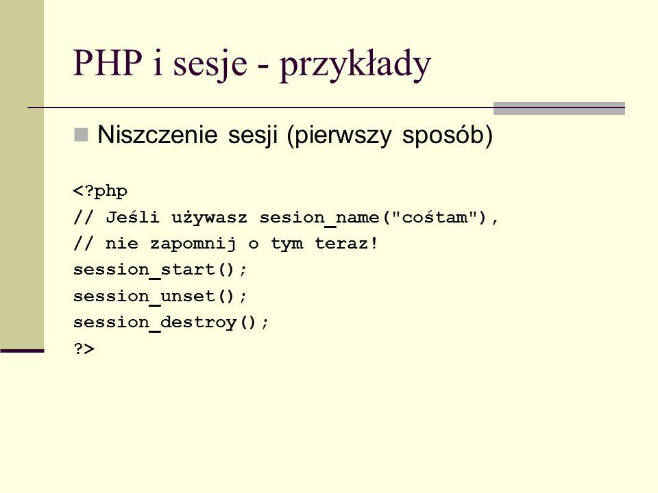 PHP i sesje - przykłady Niszczenie sesji (pierwszy sposób) < php