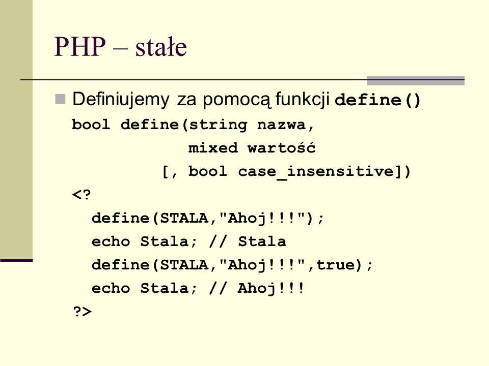 PHP – stałe Definiujemy za pomocą funkcji define()