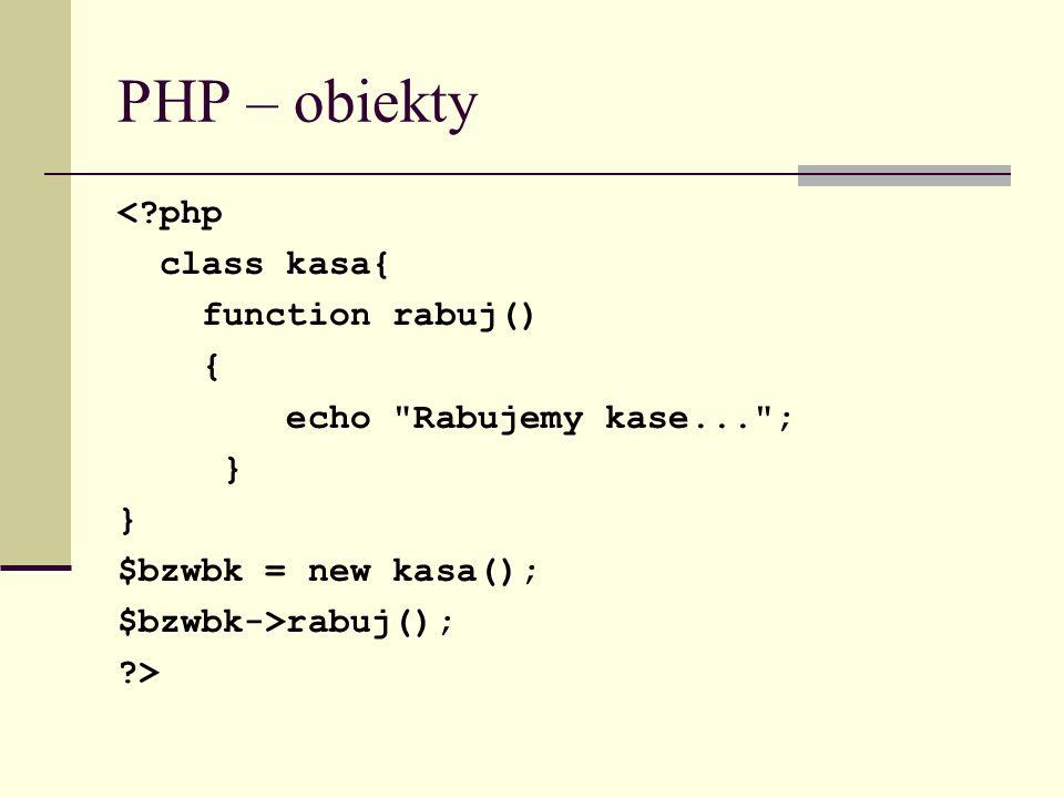 PHP – obiekty < php class kasa{ function rabuj() {