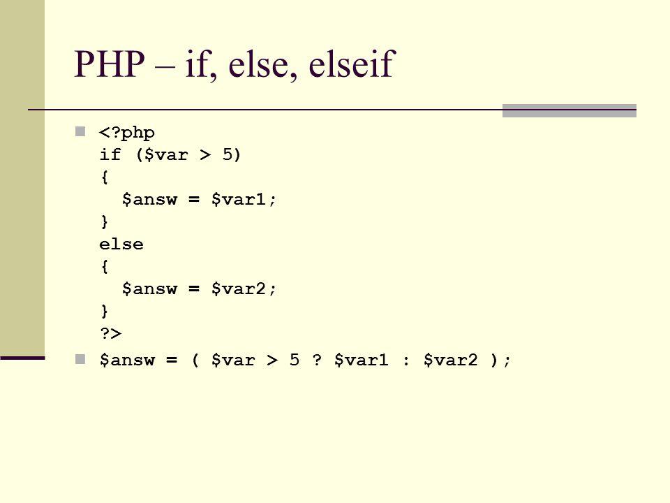 PHP – if, else, elseif < php if ($var > 5) { $answ = $var1; } else { $answ = $var2; } > $answ = ( $var > 5 .