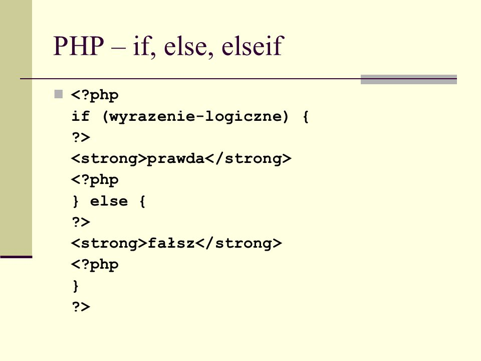 PHP – if, else, elseif < php if (wyrazenie-logiczne) { >