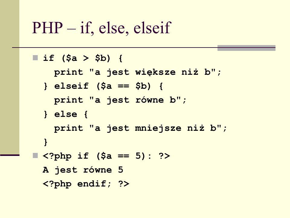 PHP – if, else, elseif if ($a > $b) { print a jest większe niż b ;