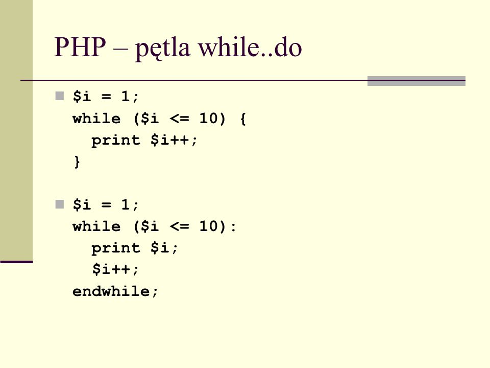 PHP – pętla while..do $i = 1; while ($i <= 10) { print $i++; }
