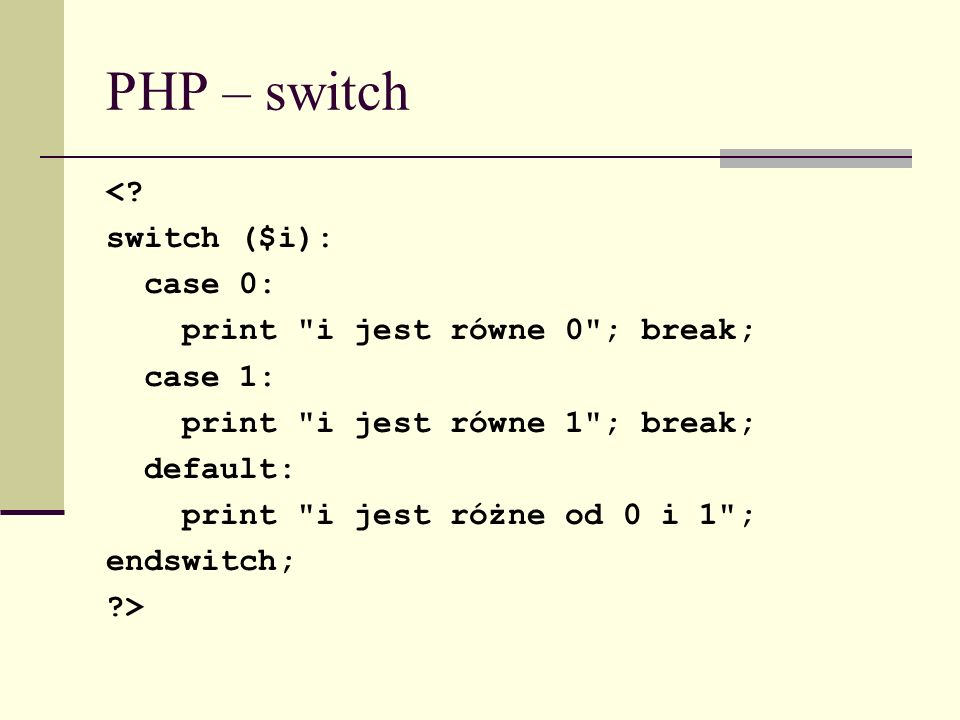 PHP – switch < switch ($i): case 0: print i jest równe 0 ; break;