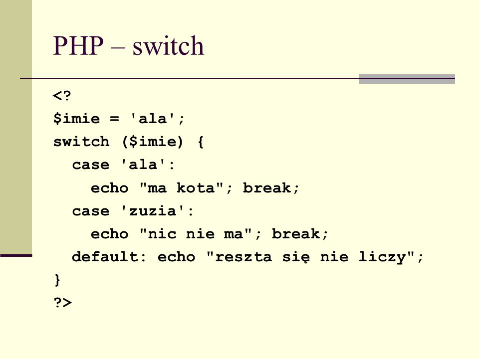 PHP – switch < $imie = ala ; switch ($imie) { case ala :