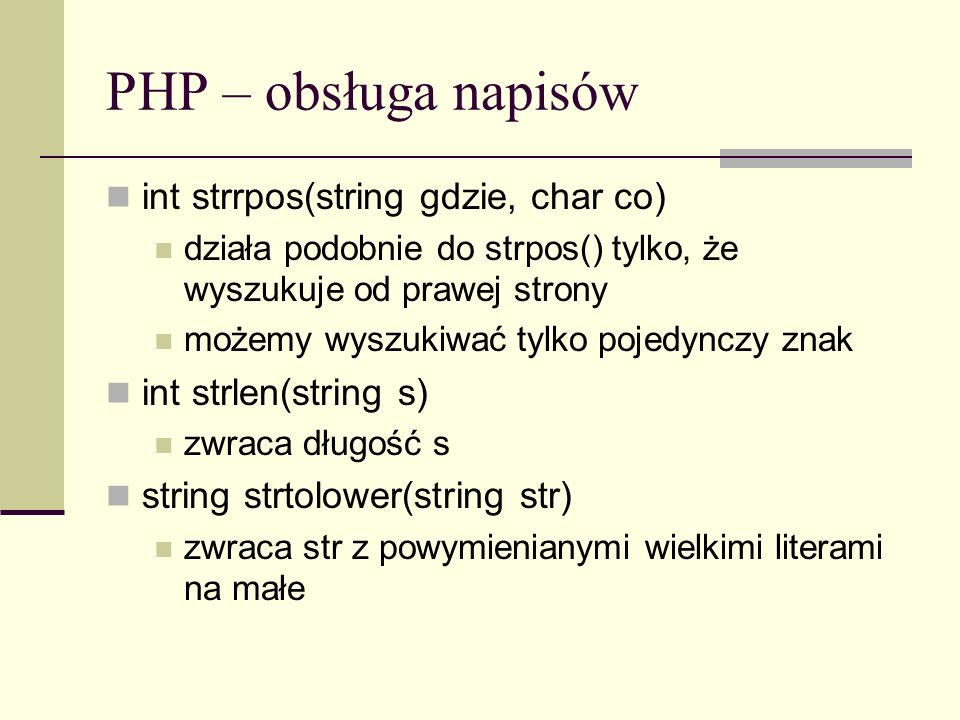 PHP – obsługa napisów int strrpos(string gdzie, char co)
