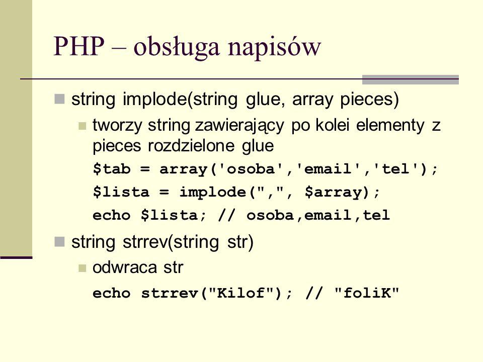 PHP – obsługa napisów string implode(string glue, array pieces)