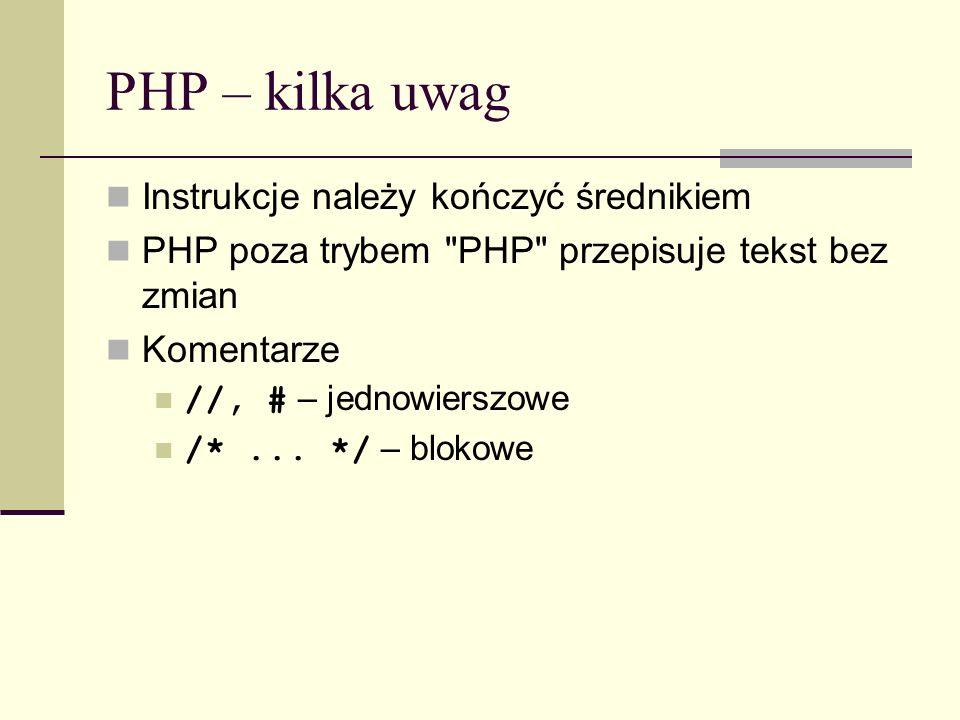 PHP – kilka uwag Instrukcje należy kończyć średnikiem