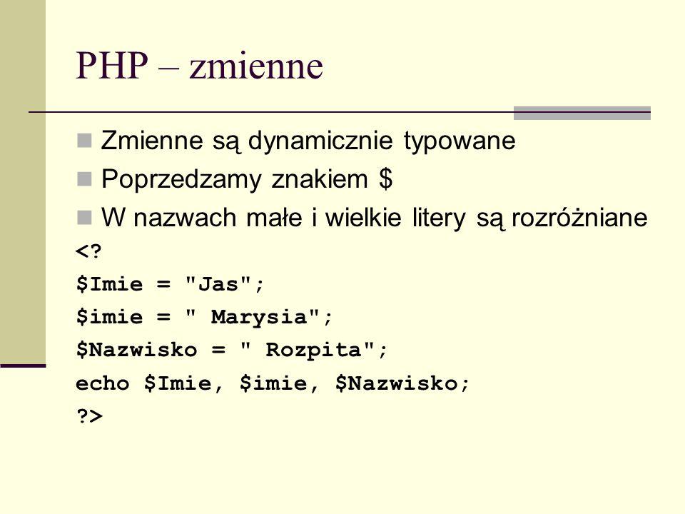 PHP – zmienne Zmienne są dynamicznie typowane Poprzedzamy znakiem $