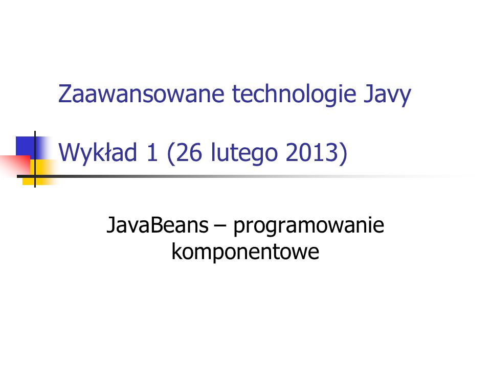 Zaawansowane technologie Javy Wykład 1 (26 lutego 2013)
